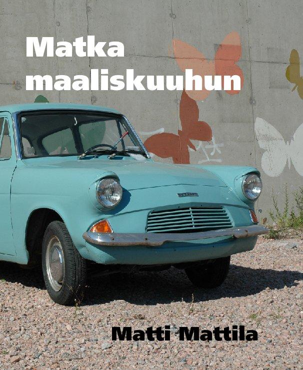 View Matka maaliskuuhun by Matti Mattila