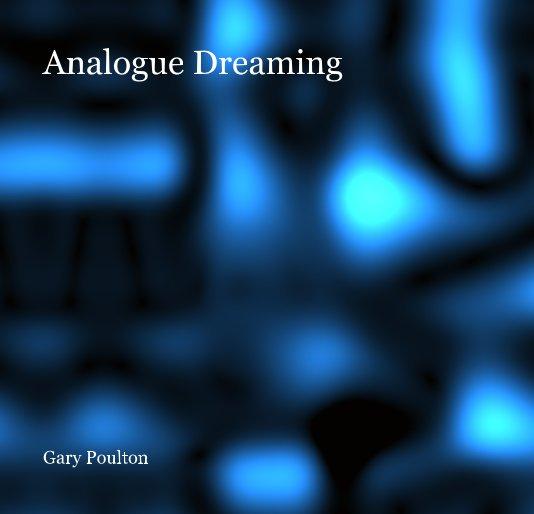 View Analogue Dreaming by Gary Poulton