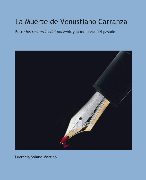 View La Muerte de Venustiano Carranza by Lucrecia Solano Martino