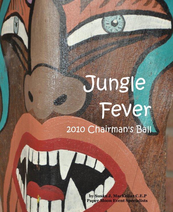 Bekijk Jungle Fever 2010 Chairman's Ball op Susan J. MacKellar C.E.P Paper Moon Event Specialists