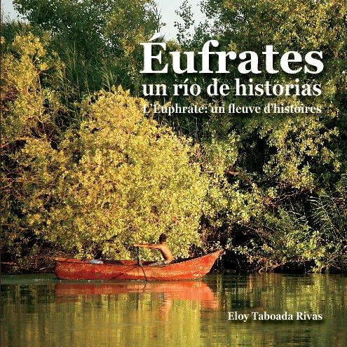 View Éufrates : un río de historias by Eloy Taboada Rivas / Juan Luis Montero Fenollós