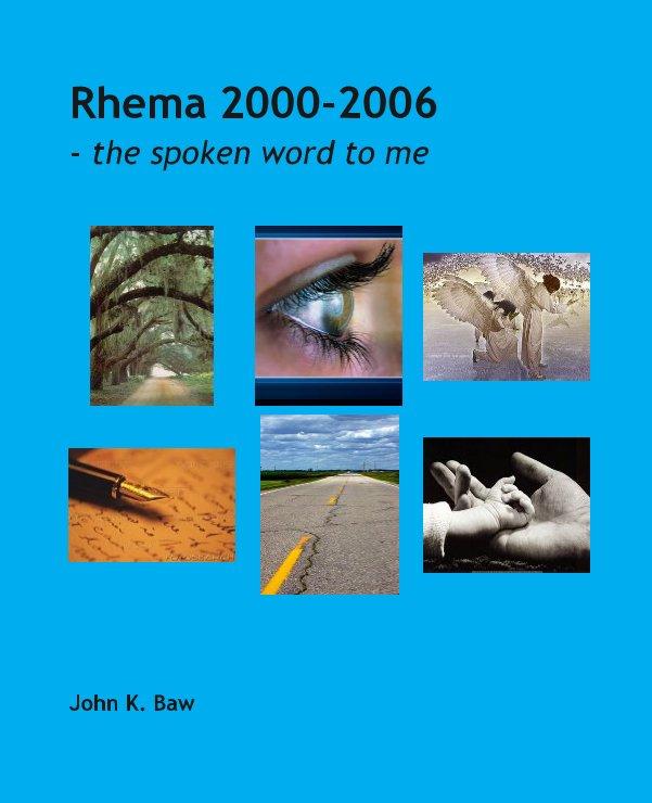 View Rhema 2000-2006 by John K. Baw
