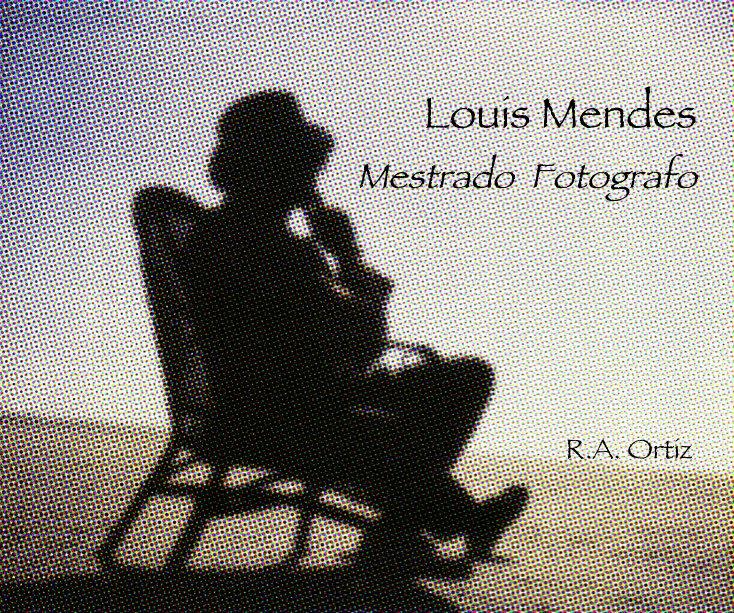 View Louis Mendes Mestrado Fotografo by R. A. Ortiz