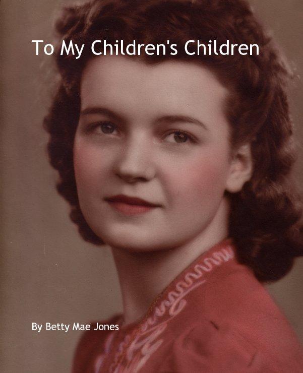 View To My Children's Children by Betty Mae Jones