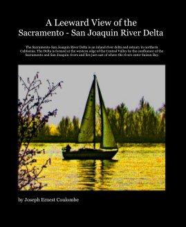A Leeward View of the Sacramento - San Joaquin River Delta book cover