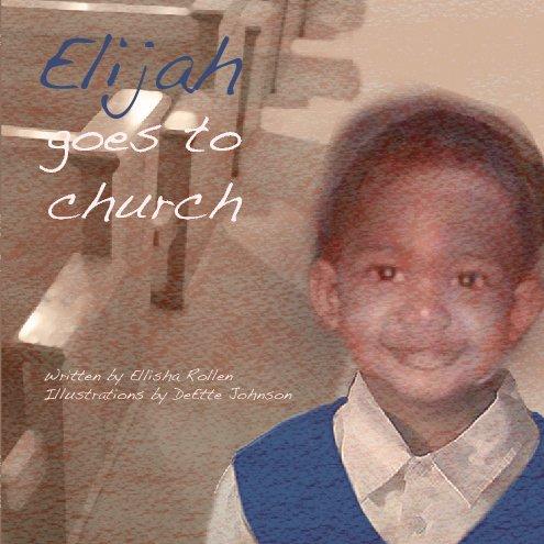 View Elijah Goes to Church by Ellisha Rollen