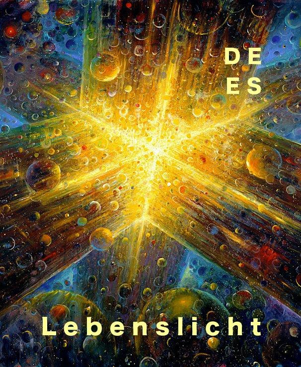 View L e b e n s l i c h t by De Es Schwertberger