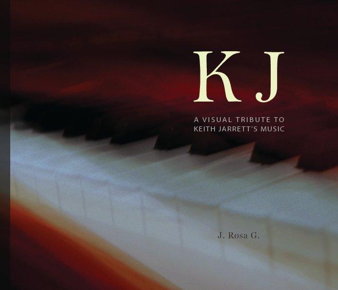 View KJ - A Visual Tribute to Keith Jarrett's Music by J. Rosa G.
