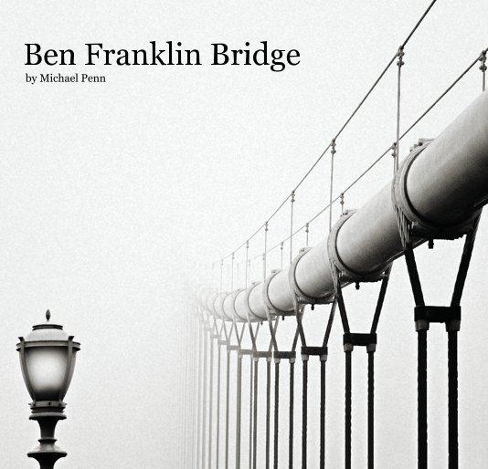 View Ben Franklin Bridge by Michael Penn