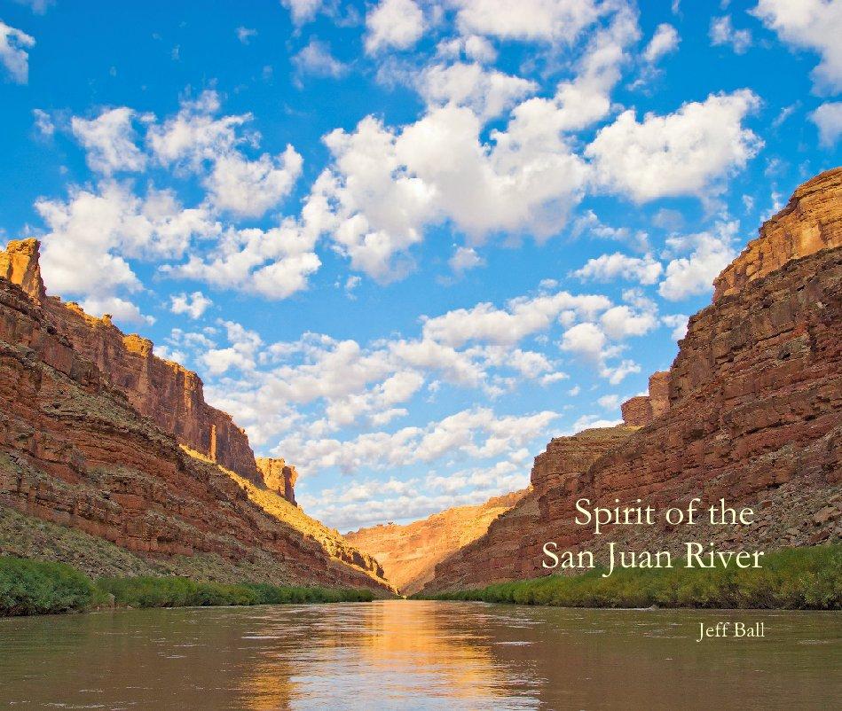View Spirit of the San Juan River by Jeff Ball