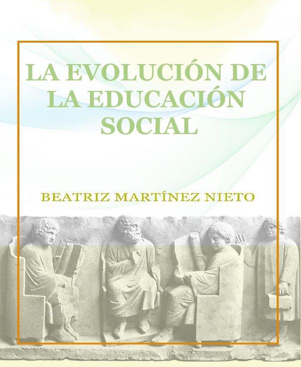 View LA EVOLUCIÓN DE LA EDUCACIÓN SOCIAL by Beatriz Martínez Nieto
