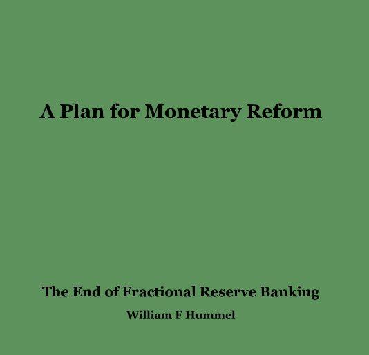 Bekijk A Plan for Monetary Reform op William F Hummel