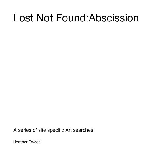 View Lost Not Found:Abscission by Heather Tweed