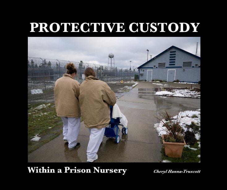 View PROTECTIVE CUSTODY by Cheryl Hanna-Truscott