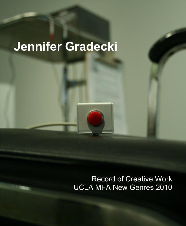 View Jennifer Gradecki Record of Creative Work UCLA MFA New Genres 2010 by UCLA MFA New Genres 2010