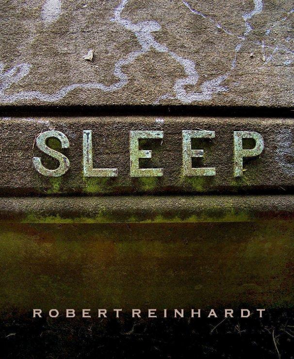 View Sleep by Robert Reinhardt