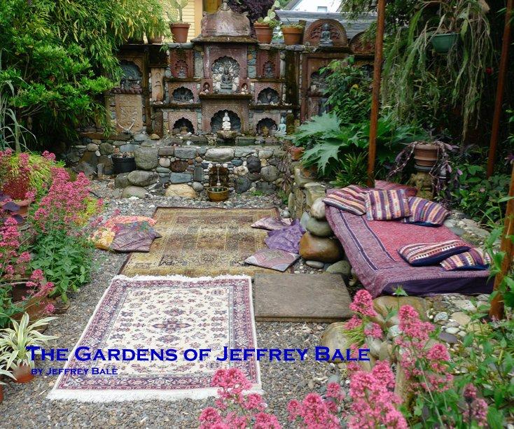 View The Gardens of Jeffrey Bale by Jeffrey Bale
