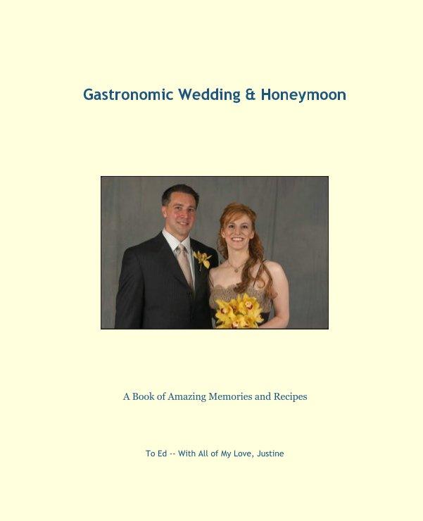 View Gastronomic Wedding & Honeymoon by Justine Erickson