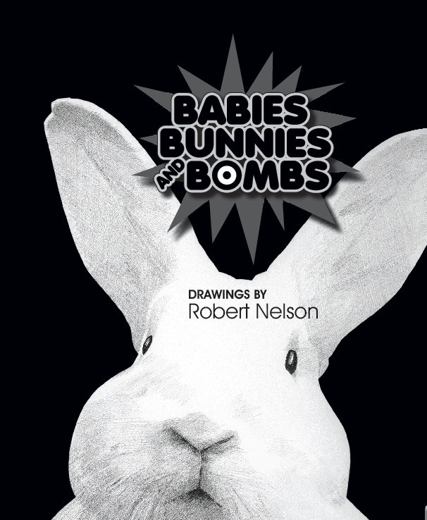 View Babies Bunnies and Bombs by Robert Nelson