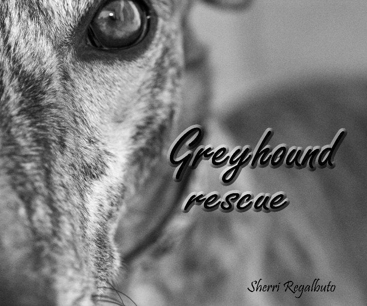 View Greyhound Rescue by Sherri Regalbuto