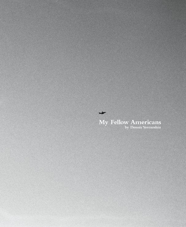 View My Fellow Americans by Dennis Yermoshin