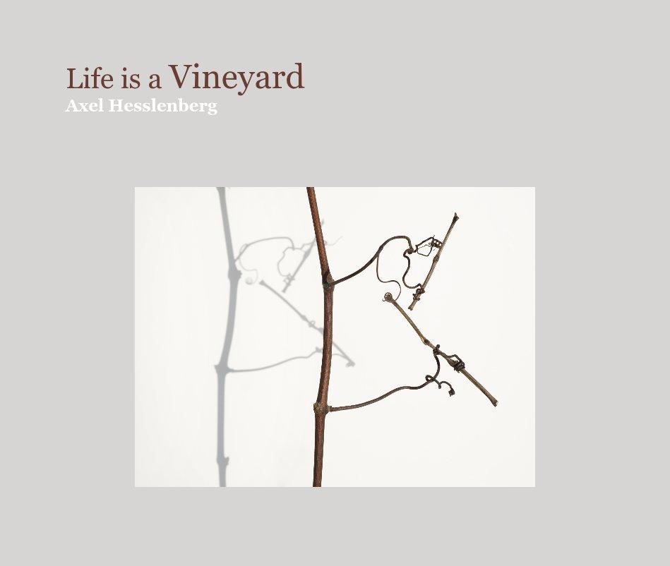 View Life is a Vineyard by Axel Hesslenberg