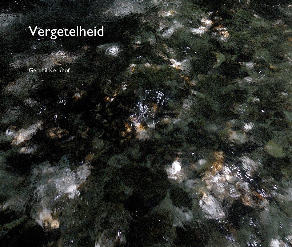 Bekijk Vergetelheid op Gerphil Kerkhof