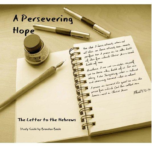View Hebrews: A Persevering Hope by Brendan Beale