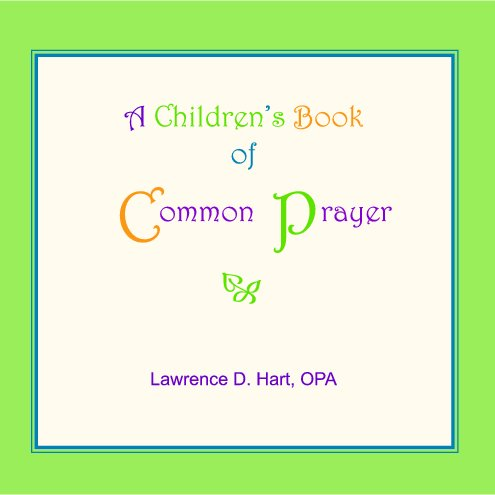 View A Children's Book of Common Prayer by Larry Hart, OPA