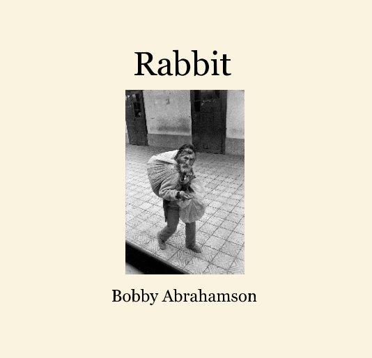 View Rabbit by Bobby Abrahamson