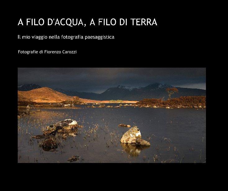 View A FILO D'ACQUA, A FILO DI TERRA by Fotografie di Fiorenzo Carozzi