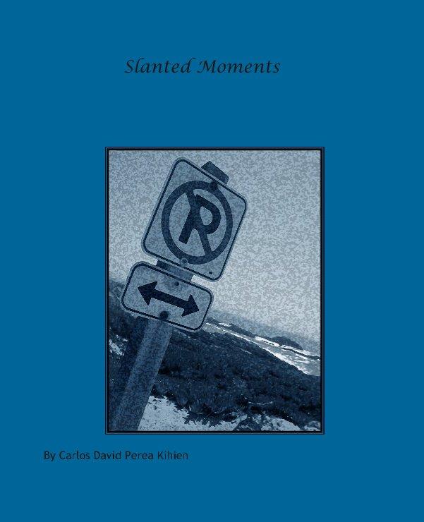 View Slanted Moments by Carlos David Perea Kihien