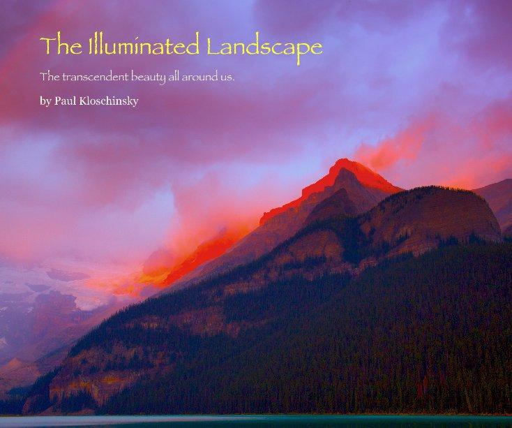 View The Illuminated Landscape by Paul Kloschinsky