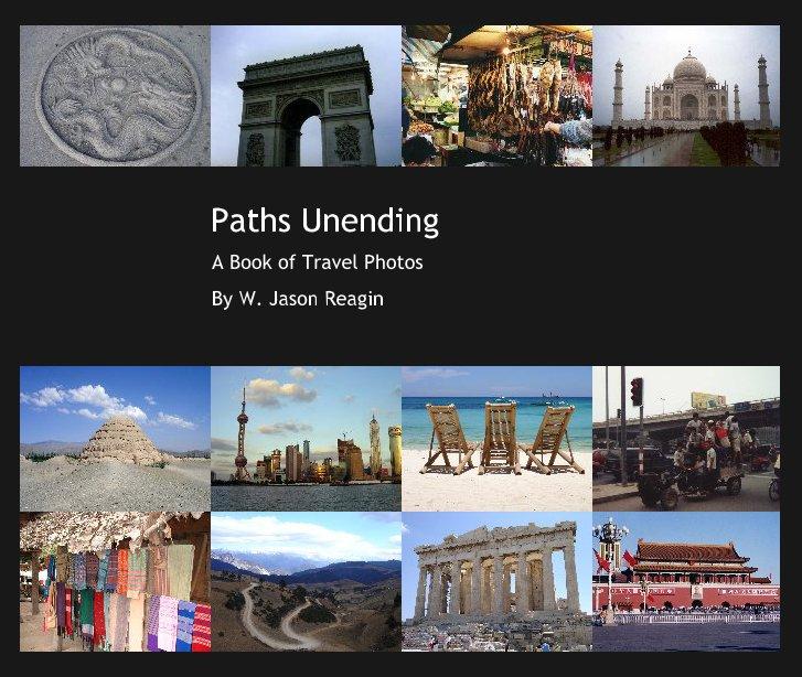 View Paths Unending by W. Jason Reagin