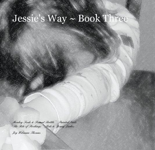 View Jessie's Way ~ Book Three by Joy Hilsman Thomas