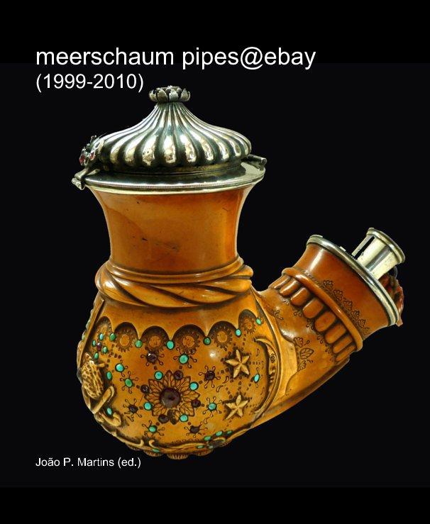 View meerschaum pipes@ebay (1999-2010) by João P. Martins (ed.)