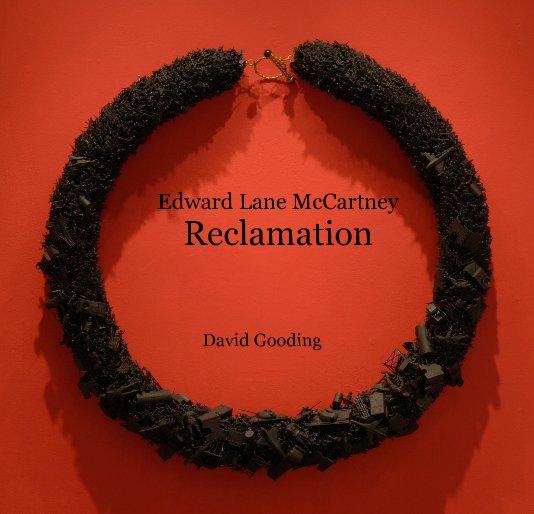 "View Edward Lane McCartney ""Reclamation""  by David Gooding by David Gooding"