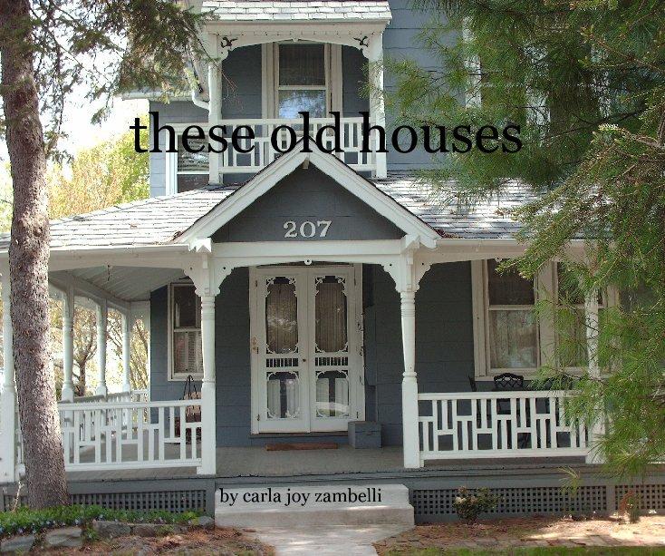 these old houses by carla joy zambelli | Blurb Books UK