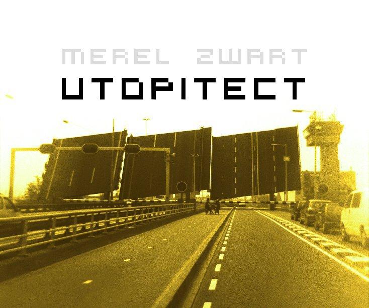 View Utopitect by Merel Zwart