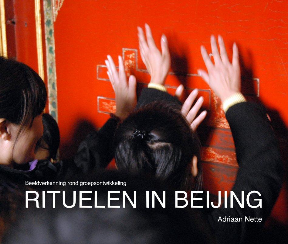View RITUELEN IN BEIJING by Adriaan Nette
