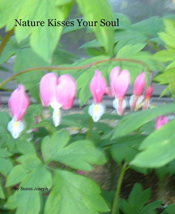 View Nature Kisses Your Soul by Susan Joseph