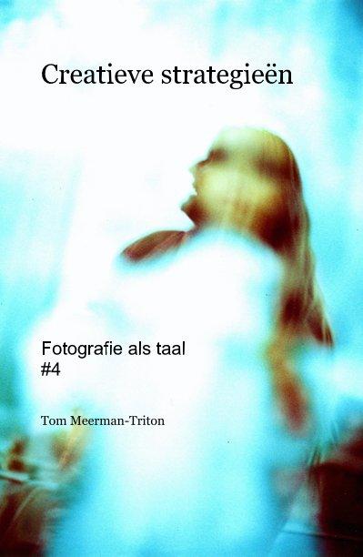 Bekijk Creatieve strategieën Fotografie als taal #4 op Tom Meerman-Triton