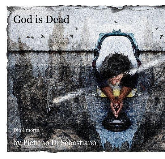 View God is Dead by Pietrino Di Sebastiano