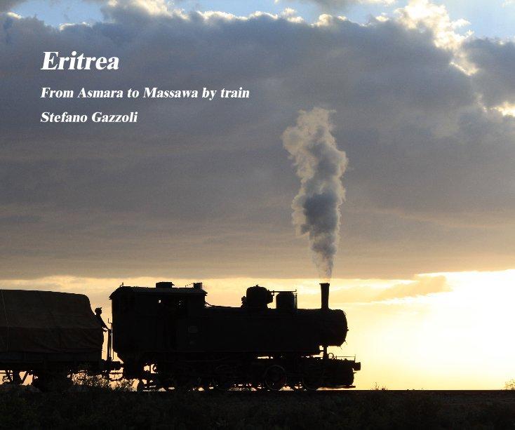 View Eritrea:  From Asmara to Massawa by train by Stefano Gazzoli
