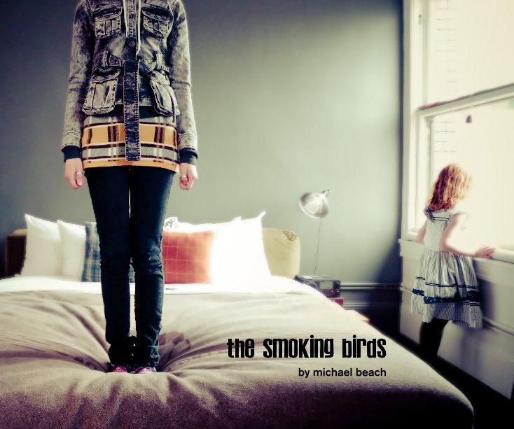 View the smoking birds by Michael Beach