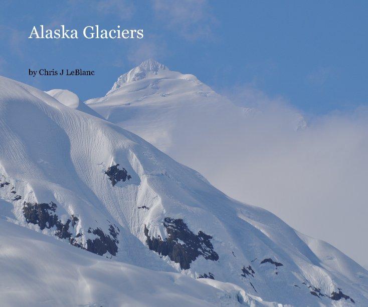View Alaska Glaciers by Chris J LeBlanc
