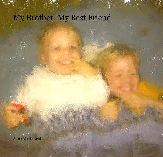 Ver My Brother, My Best Friend por Anne-Marie Reid