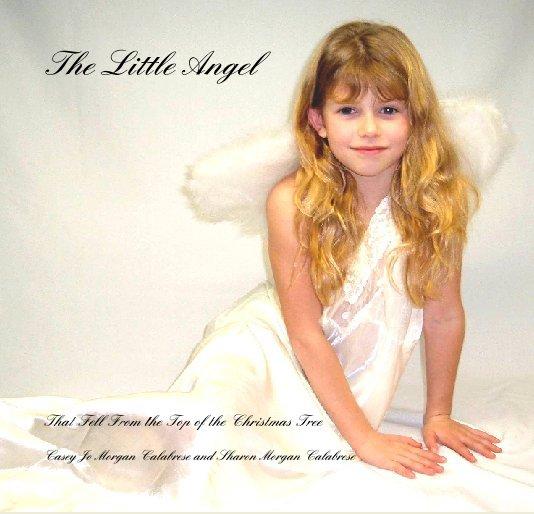Ver The Little Angel por Casey Jo Morgan Calabrese and Sharon Morgan Calabrese