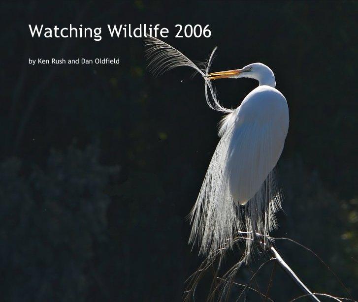 View Watching Wildlife 2006 by Ken Rush and Dan Oldfield