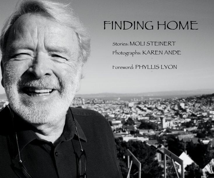 Ver FINDING HOME Stories: MOLI STEINERT Photographs: KAREN ANDE Foreword: PHYLLIS LYON por Moli Steinert & Karen Ande